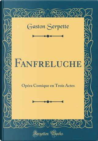 Fanfreluche by Gaston Serpette
