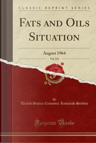 Fats and Oils Situation, Vol. 224 by United States Economic Research Service