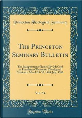 The Princeton Seminary Bulletin, Vol. 54 by Princeton Theological Seminary