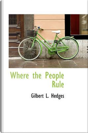 Where the People Rule by Gilbert Lawrence Hedges