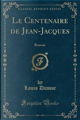 Le Centenaire de Jean-Jacques by Louis Dumur