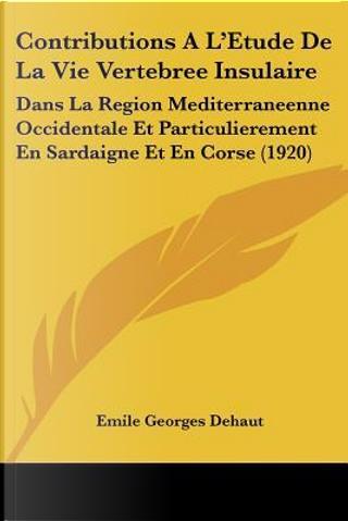 Contributions A L'Etude de La Vie Vertebree Insulaire by Emile Georges Dehaut