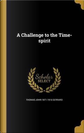 CHALLENGE TO THE TIME-SPIRIT by Thomas John 1871-1916 Gerrard