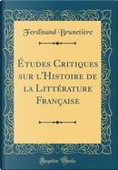 Études Critiques sur l'Histoire de la Littérature Française (Classic Reprint) by Ferdinand Brunetière