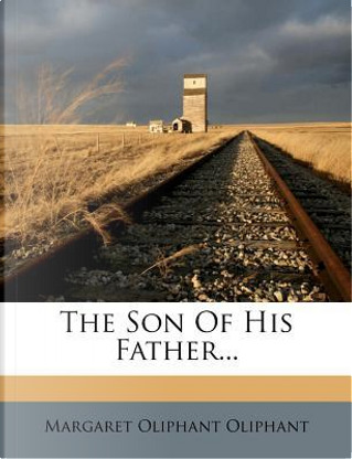 The Son of His Father by Margaret Wilson Oliphant