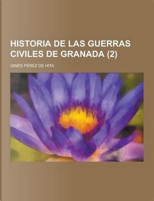 Historia de Las Guerras Civiles de Granada (2) by GINES PEREZ DE HITA