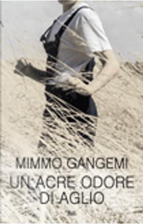 Un acre odore di aglio by Mimmo Gangemi