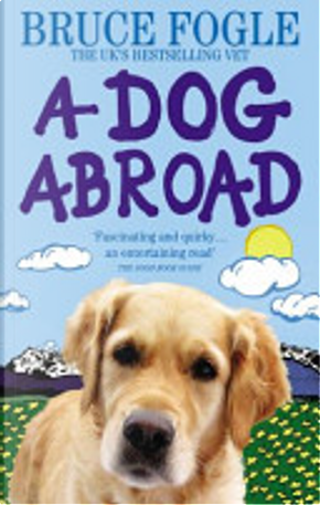 A Dog Abroad by Bruce Fogle
