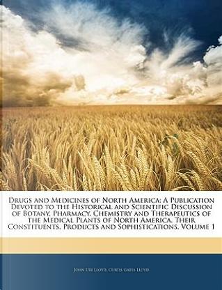 Drugs and Medicines of North America by John uri lloyd