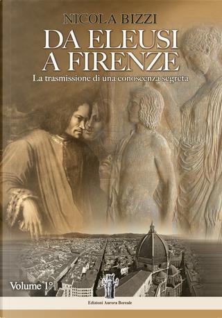 Da Eleusi a Firenze: la trasmissione di una conoscenza segreta - Vol. 1 by Nicola Bizzi