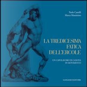 La tredicesima fatica dell'Ercole. Un capolavoro di Canova in movimento. Ediz. illustrata by Paolo Castelli