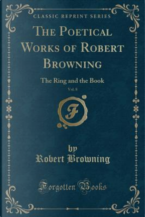 The Poetical Works of Robert Browning, Vol. 8 by Robert Browning