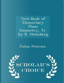 Text-Book of Elementary Plane Geometry, Tr. by R. Steenberg - Scholar's Choice Edition by Julius Petersen