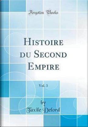 Histoire du Second Empire, Vol. 3 (Classic Reprint) by Taxile Delord