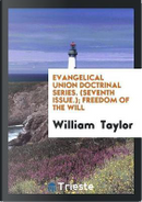 Evangelical Union Doctrinal Series. (Seventh Issue.); Freedom of the Will by William Taylor