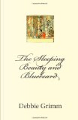 The Sleeping Beauty and Bluebeard by Debbie Grimm