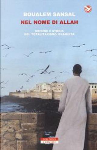 Nel nome di Allah. Origine e storia del totalitarismo islamista by Boualem Sansal