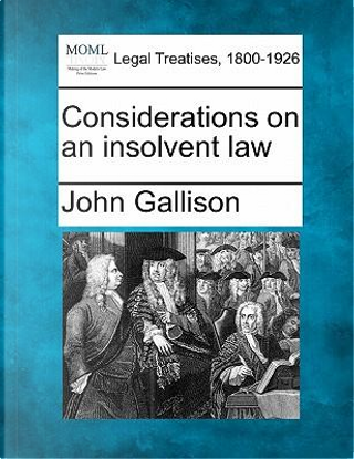 Considerations on an Insolvent Law by John Gallison