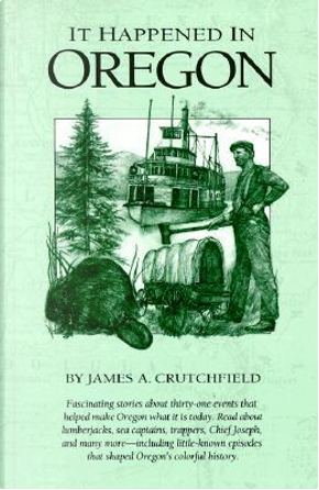 It Happened in Oregon by James A. Crutchfield