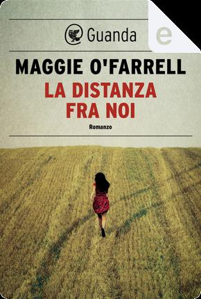 La distanza fra noi by Maggie O'Farrell
