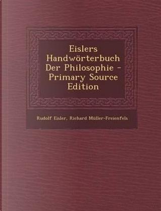 Eislers Handworterbuch Der Philosophie - Primary Source Edition by Rudolf Eisler