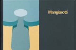 Mangiarotti by Beppe Finessi, Marco Meneguzzo, Toyo Ito
