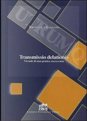 Transmissio delationis. Vicende di una pratica successoria by Francesca Galgano