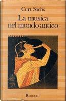 La musica nel mondo antico by Curt Sachs