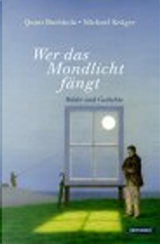 Wer das Mondlicht fängt. Bilder und Gedichte. by Michael Krüger, Quint Buchholz