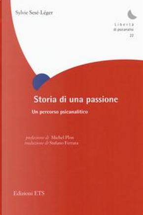 Storia di una passione. Un percorso psicoanalitico by Sylvie Sésé-Léger