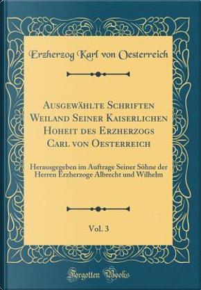 Ausgewählte Schriften Weiland Seiner Kaiserlichen Hoheit des Erzherzogs Carl von Oesterreich, Vol. 3 by Erzherzog Karl von Oesterreich