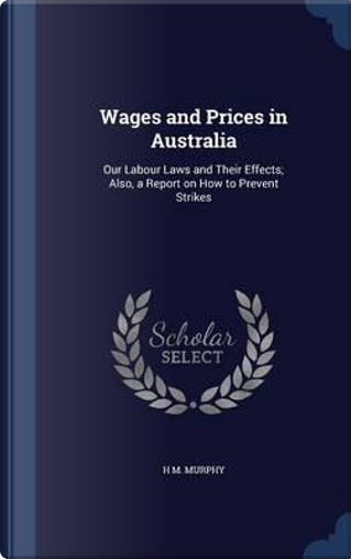 Wages and Prices in Australia by H M Murphy