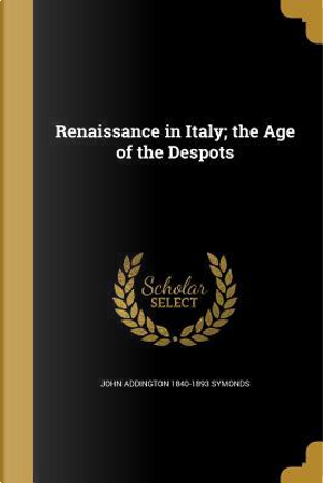 RENAISSANCE IN ITALY THE AGE O by John Addington 1840-1893 Symonds
