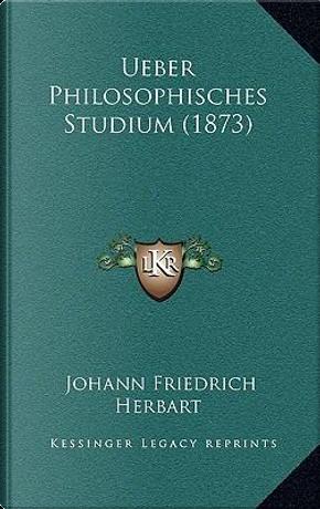 Ueber Philosophisches Studium (1873) by Johann Friedrich Herbart