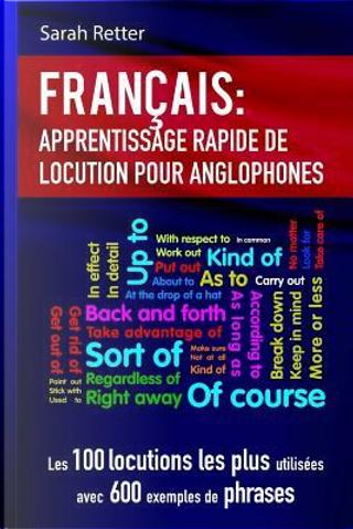 Francais Apprentissage Rapide De Locutions Pour Anglophones by Sarah Retter