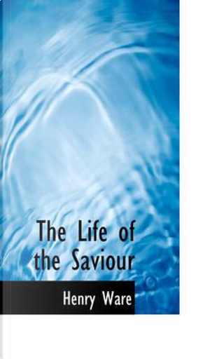 The Life of the Saviour by Henry Ware