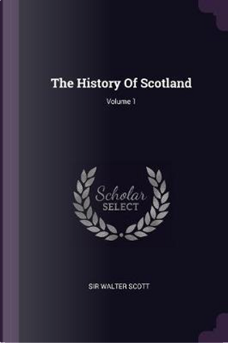 The History of Scotland; Volume 1 by Sir Walter Scott