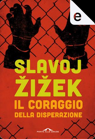 Il coraggio della disperazione by Slavoj Žižek