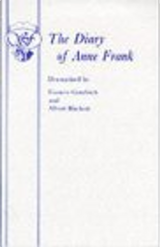 The Diary of a Young Girl by Albert Hackett, Frances Goodrich, Anne Frank