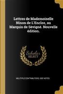 Lettres de Mademoiselle Ninon de l'Enclos, Au Marquis de Sévigné. Nouvelle Édition. by Multiple Contributors