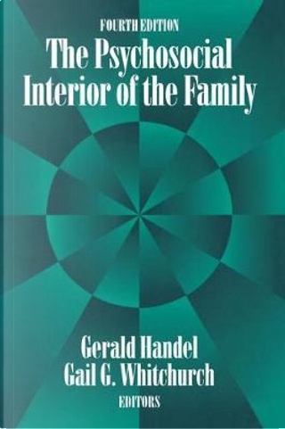 The Psychosocial Interior of the Family by Gerald Handel