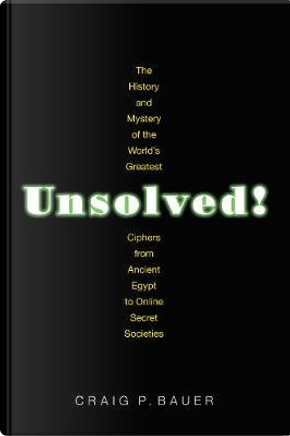 Unsolved! by Craig P. Bauer