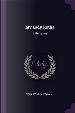 My Lady Rotha by Stanley John Weyman