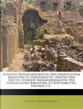 Zweites und drittes hundert Merkwürdigkeiten der herzoglichen Bibliothek zu Wolfenbüttel. by Karl Philipp Christian Schonemann
