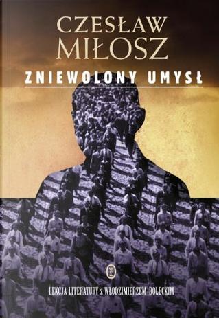 Zniewolony umysl by Czeslaw Milosz