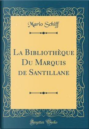 La Bibliothèque Du Marquis de Santillane (Classic Reprint) by Mario Schiff