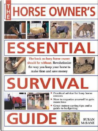 The Horse Owner's Essential Survival Guide by Susan McBane