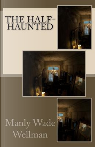The Half-Haunted by Manly Wade Wellman