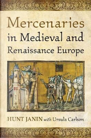 Mercenaries in Medieval and Renaissance Europe by Hunt Janin
