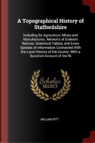 A Topographical History of Staffordshire by William Pitt